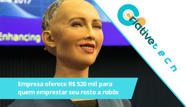 Empresa oferece R$ 520 mil para quem emprestar seu rosto a robôs