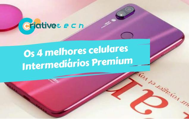 Os 4 melhores celulares Intermediários Premium de 2019