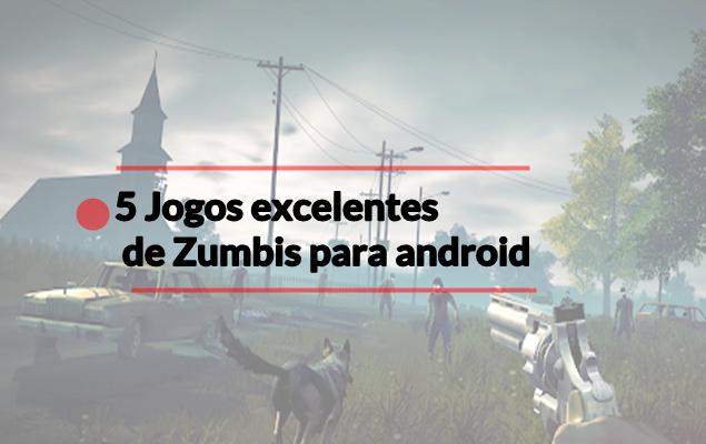 5 Jogos excelentes de Zumbis para Android