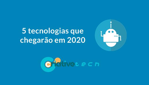 5 tecnologias que chegarão em 2020