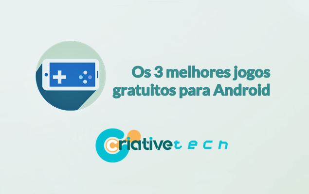 Os 3 melhores jogos gratuitos para Android