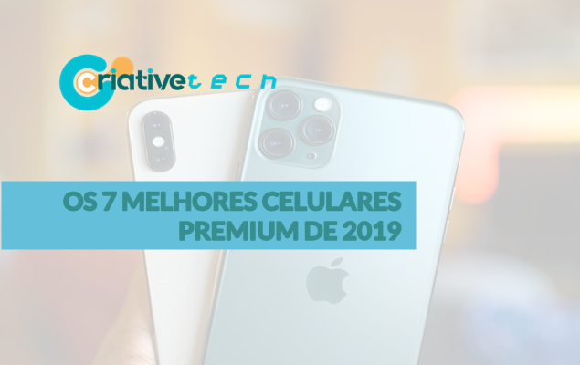 Os 7 melhores celulares Premium de 2019