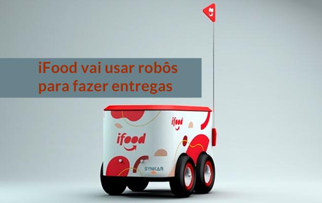iFood vai usar robôs para fazer entregas