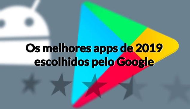 Os melhores apps de 2019 escolhidos pelo Google
